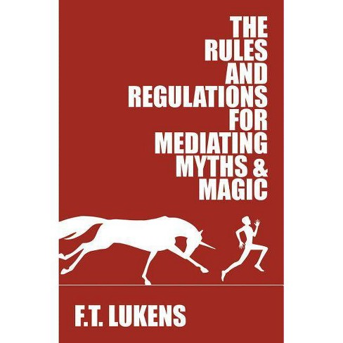 The Rules and Regulations for Mediating Myths & Magic - by  F T Lukens (Paperback) - image 1 of 1