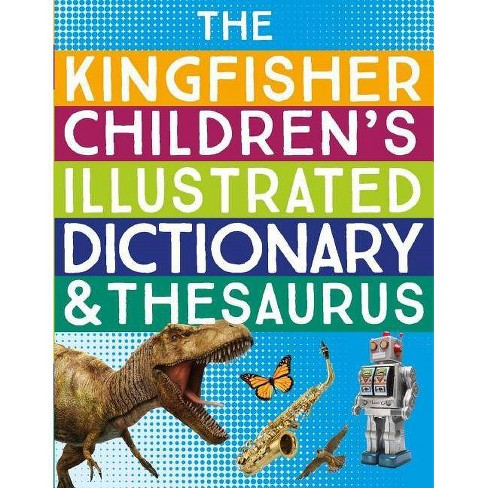The Kingfisher Children's Illustrated Dictionary and Thesaurus - by George  Marshall (Paperback)