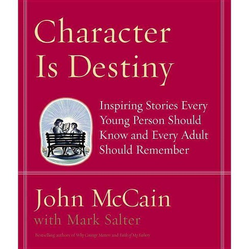 Character Is Destiny - by  John McCain & Mark Salter (Hardcover) - image 1 of 1
