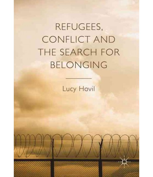 Refugees, Conflict and the Search for Belonging (Hardcover) (Lucy Hovil) - image 1 of 1