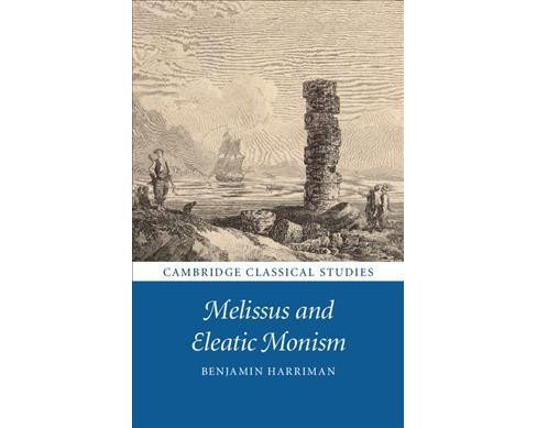 Melissus and Eleatic Monism -  by Benjamin Harriman (Hardcover) - image 1 of 1