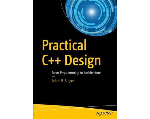 Practical C++ Design : From Programming to Architecture -  by Adam B. Singer (Paperback) - image 1 of 1