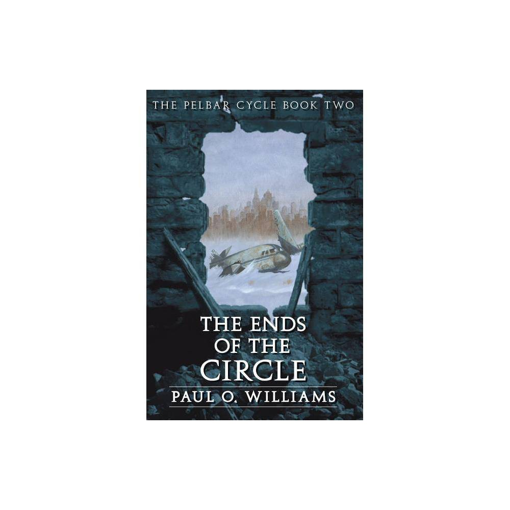 The Ends of the Circle - (Pelbar Cycle) by Paul O Williams (Paperback)