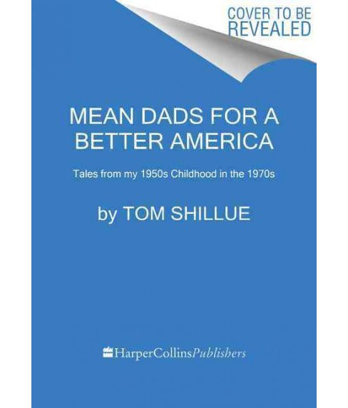 Mean Dads for a Better America : The Generous Rewards of an Old-fashioned Childhood (Hardcover) (Tom - image 1 of 1
