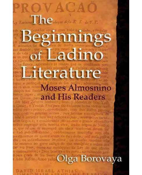 Beginnings of Ladino Literature : Moses Almosnino and His Readers (Hardcover) (Olga Borovaya) - image 1 of 1