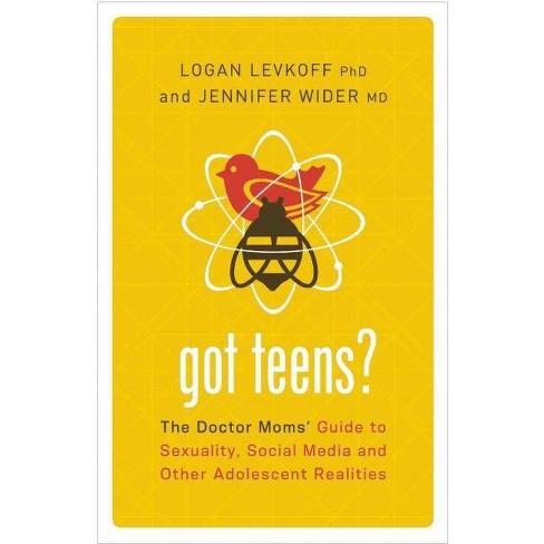 Got Teens? - by  Logan Levkoff Phd & Jennifer Wider MD (Paperback) - image 1 of 1