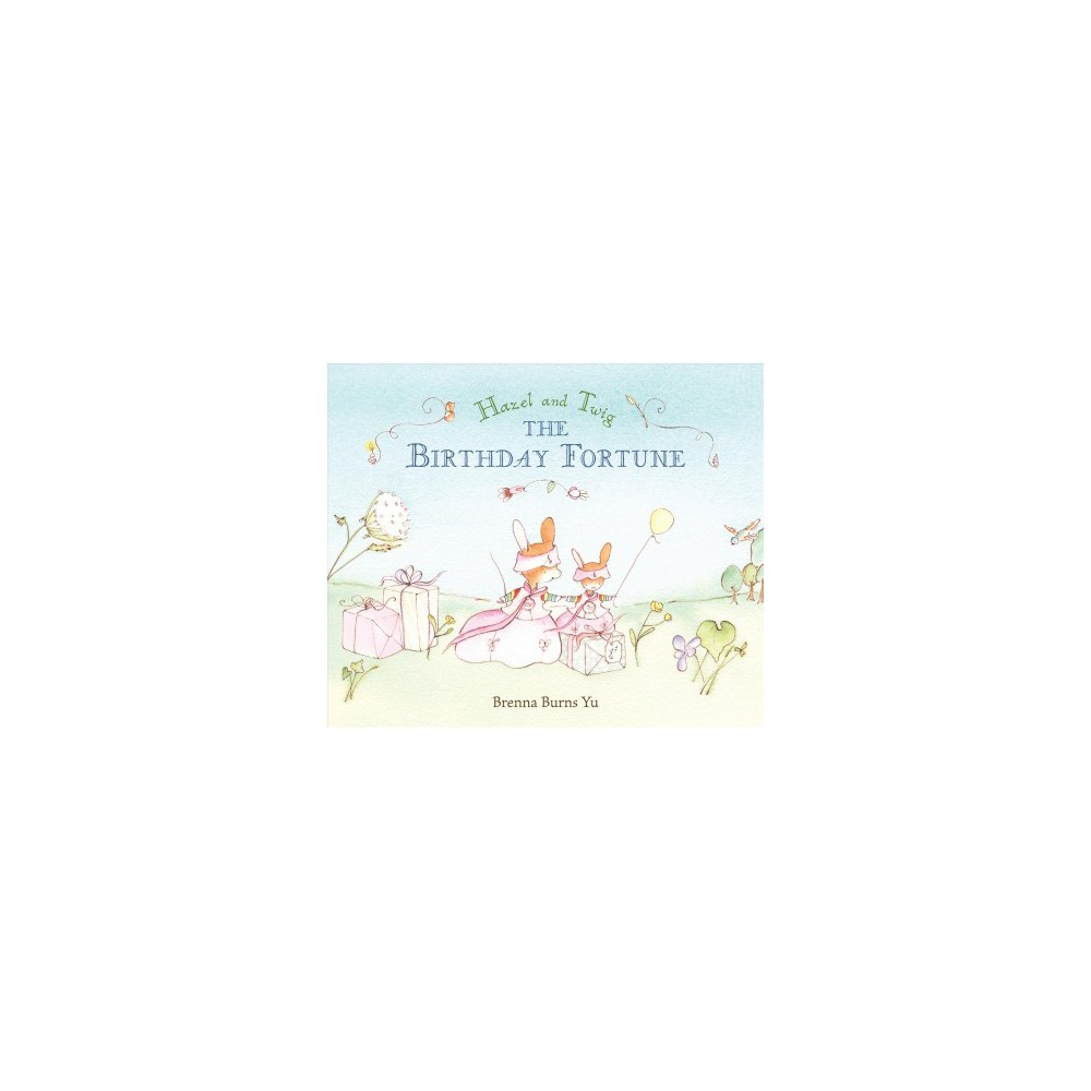 Hazel and Twig : The Birthday Fortune - by Brenna Burns Yu (School And Library)