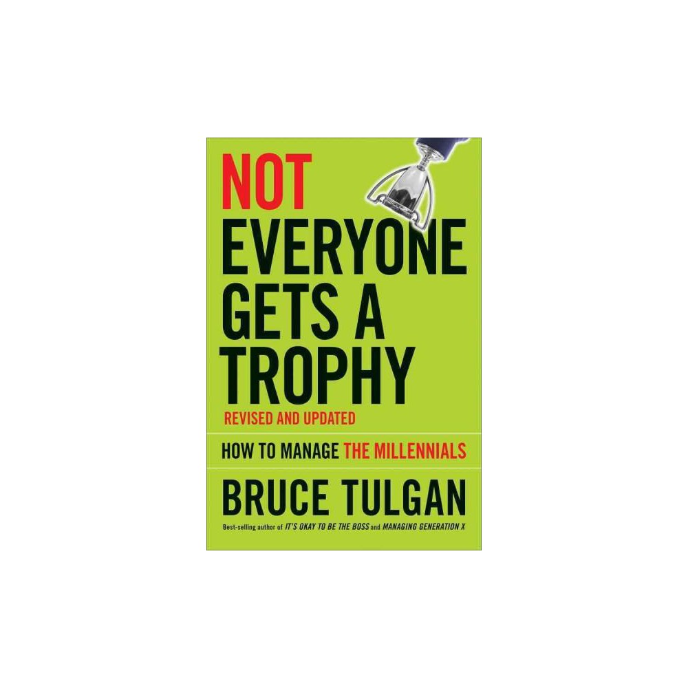 Not Everyone Gets a Trophy : How to Manage the Millennials (Revised / Updated) (Hardcover) (Bruce