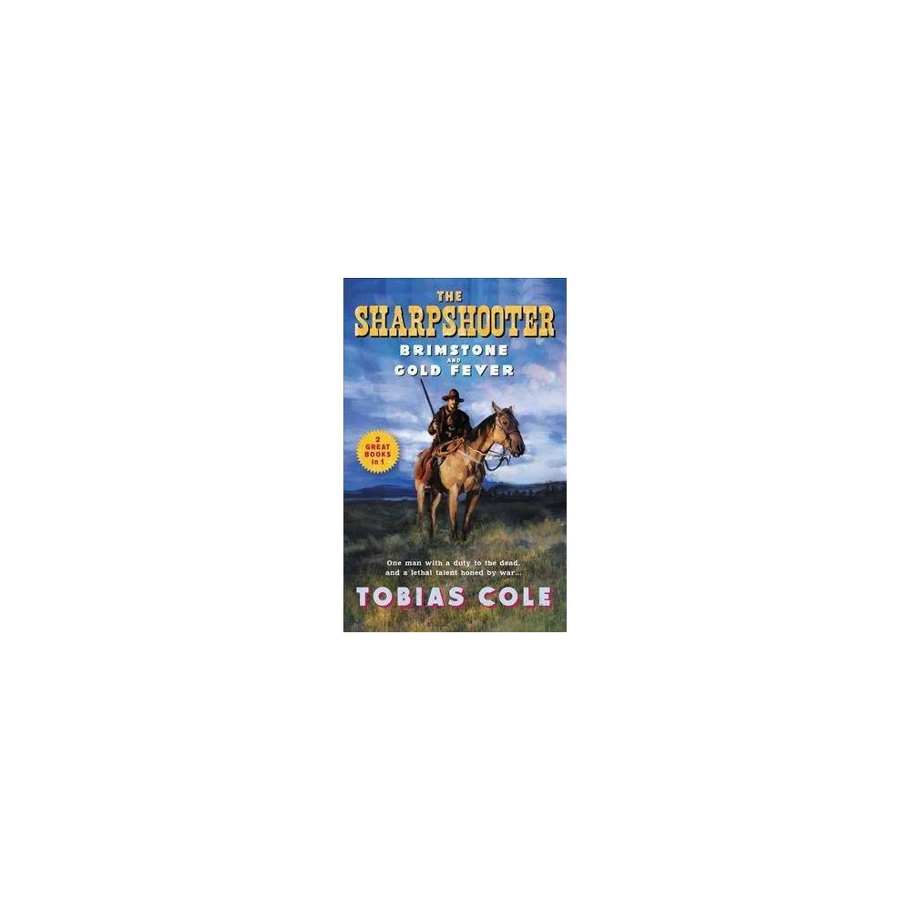 Brimstone and Gold Fever : The Sharpshooter Series - by Tobias Cole (Paperback)