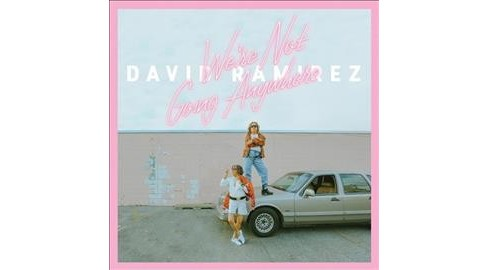 David Ramirez - We're Not Going Anywhere (CD) - image 1 of 1