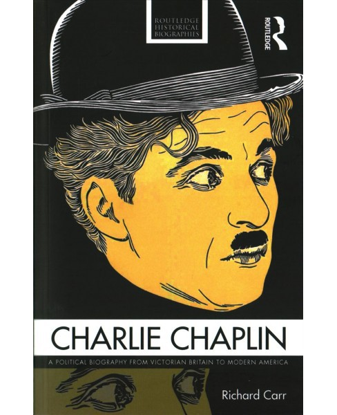 Charlie Chaplin : A Political Biography from Victorian Britain to Modern America (Paperback) (Richard - image 1 of 1