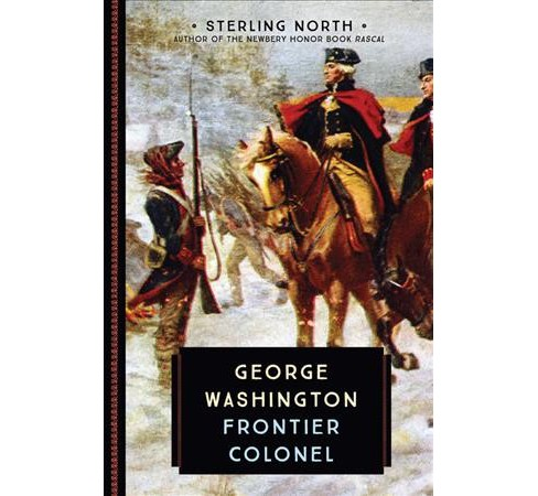 George Washington : Frontier Colonel (Reprint) (Paperback) (Sterling North) - image 1 of 1