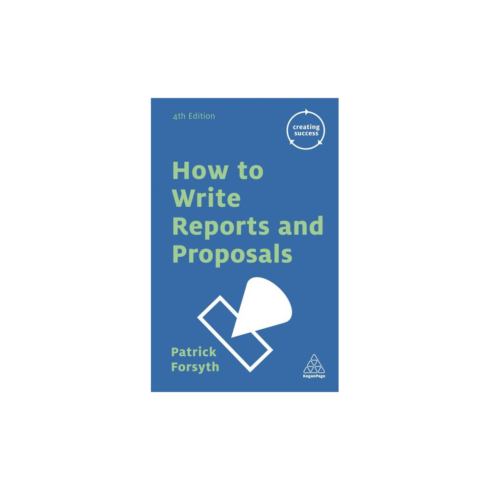 How to Write Reports and Proposals - 4 Reprint (Creating Success) by Patrick Forsyth (Paperback)