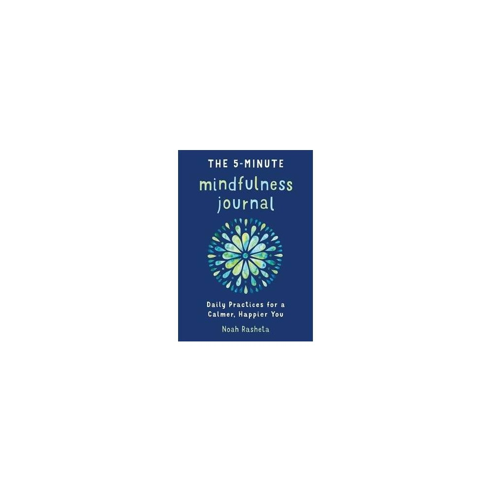 5-Minute Mindfulness Journal : Daily Practices for a Calmer, Happier You - by Noah Rasheta (Paperback)
