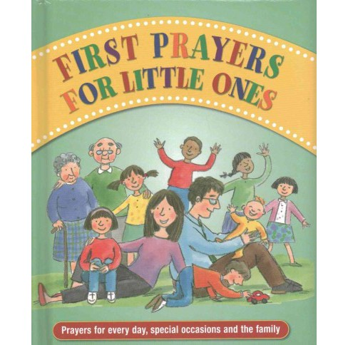 First Prayers for Little Ones : Prayers for Every Day, Special Occasions and the Family (Hardcover) - image 1 of 1