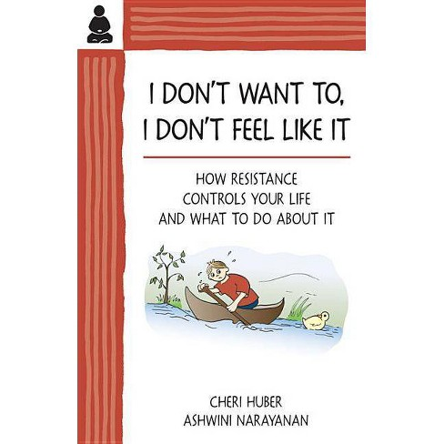 I Don't Want To, I Don't Feel Like It - by  Cheri Huber & Ashwini Narayanan (Paperback) - image 1 of 1