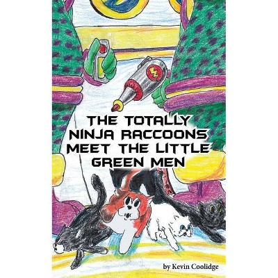 The Totally Ninja Raccoons Meet the Little Green Men - by  Kevin Coolidge (Paperback)