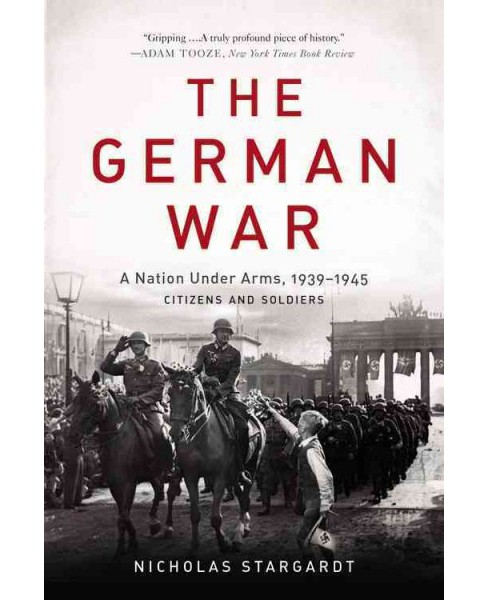 German War : A Nation Under Arms, 1939-1945 -  Reprint by Nicholas Stargardt (Paperback) - image 1 of 1
