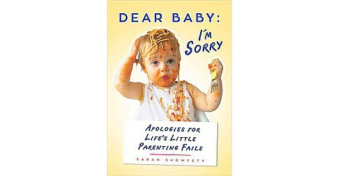 Dear Baby: I'm Sorry... : Apologies for Life's Little Parenting Fails (Paperback) (Sarah Showfety) - image 1 of 1