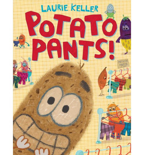 Potato Pants! -  by Laurie Keller (School And Library) - image 1 of 1