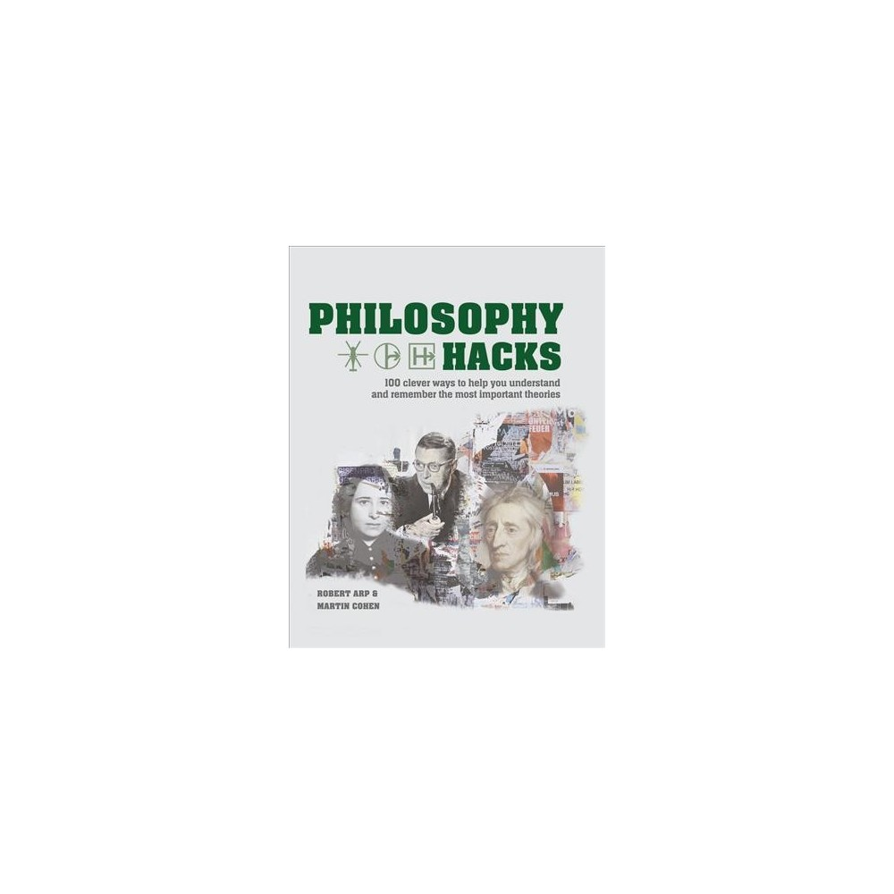 Philosophy Hacks : 100 Clever Ways to Help You Understand and Remember the Most Important Theories