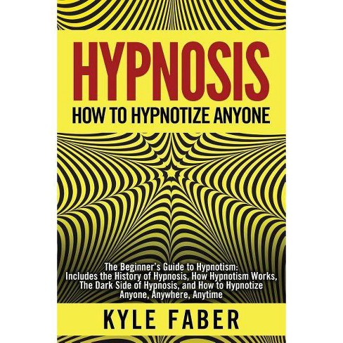 Hypnosis - How to Hypnotize Anyone - by  Kyle Faber (Paperback) - image 1 of 1
