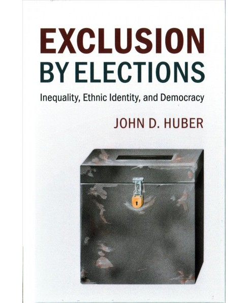 Exclusion by Elections : Inequality, Ethnic Identity, and Democracy (Hardcover) (John D. Huber) - image 1 of 1