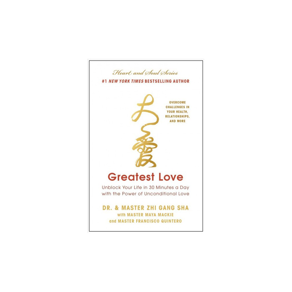 Greatest Love : Unblock Your Life in 30 Minutes a Day With the Power of Unconditional Love (Hardcover)