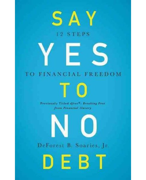 Say Yes to No Debt : 12 Steps to Financial Freedom (Paperback) (Jr. DeForest B. Soaries) - image 1 of 1