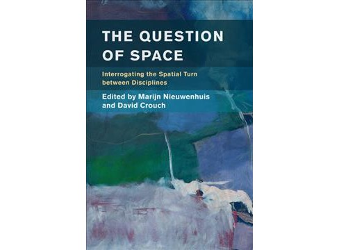 Question of Space : Interrogating the Spatial Turn Between Disciplines -  (Paperback) - image 1 of 1