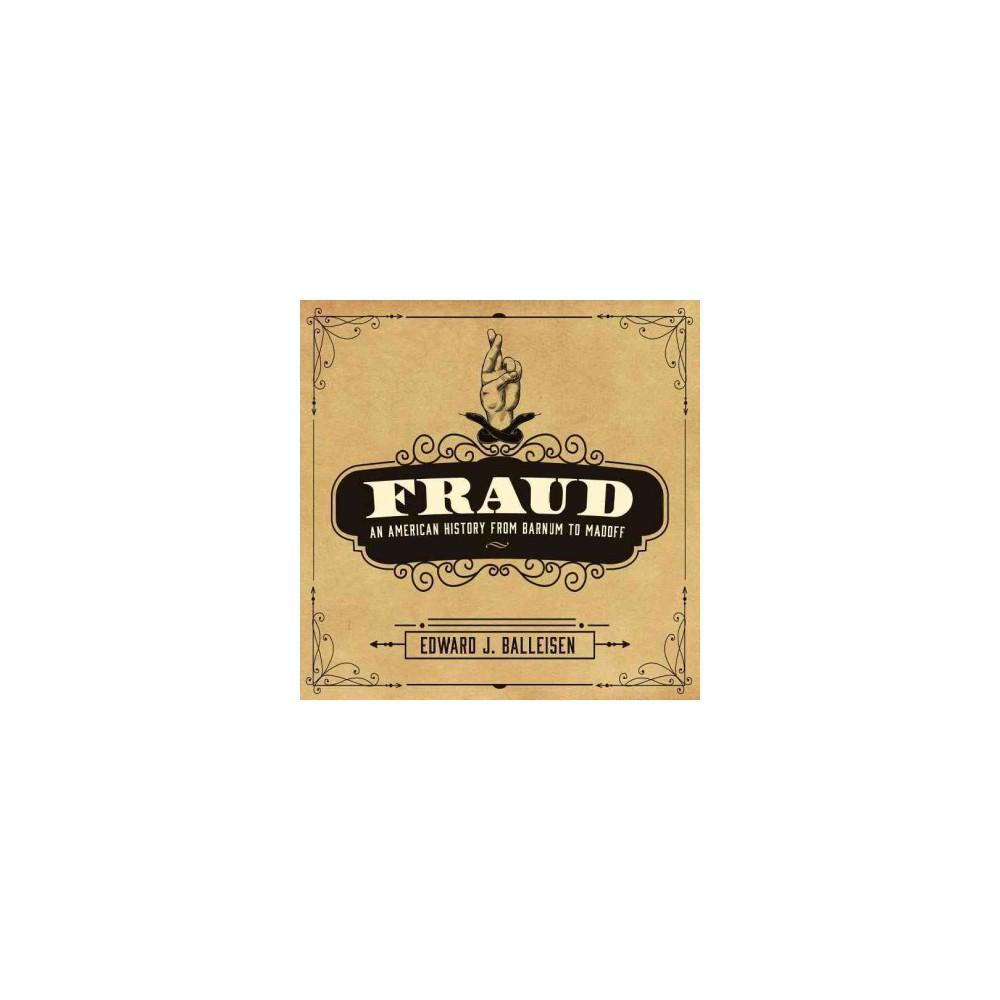 Fraud : An American History from Barnum to Madoff (Unabridged) (CD/Spoken Word) (Edward J. Balleisen)