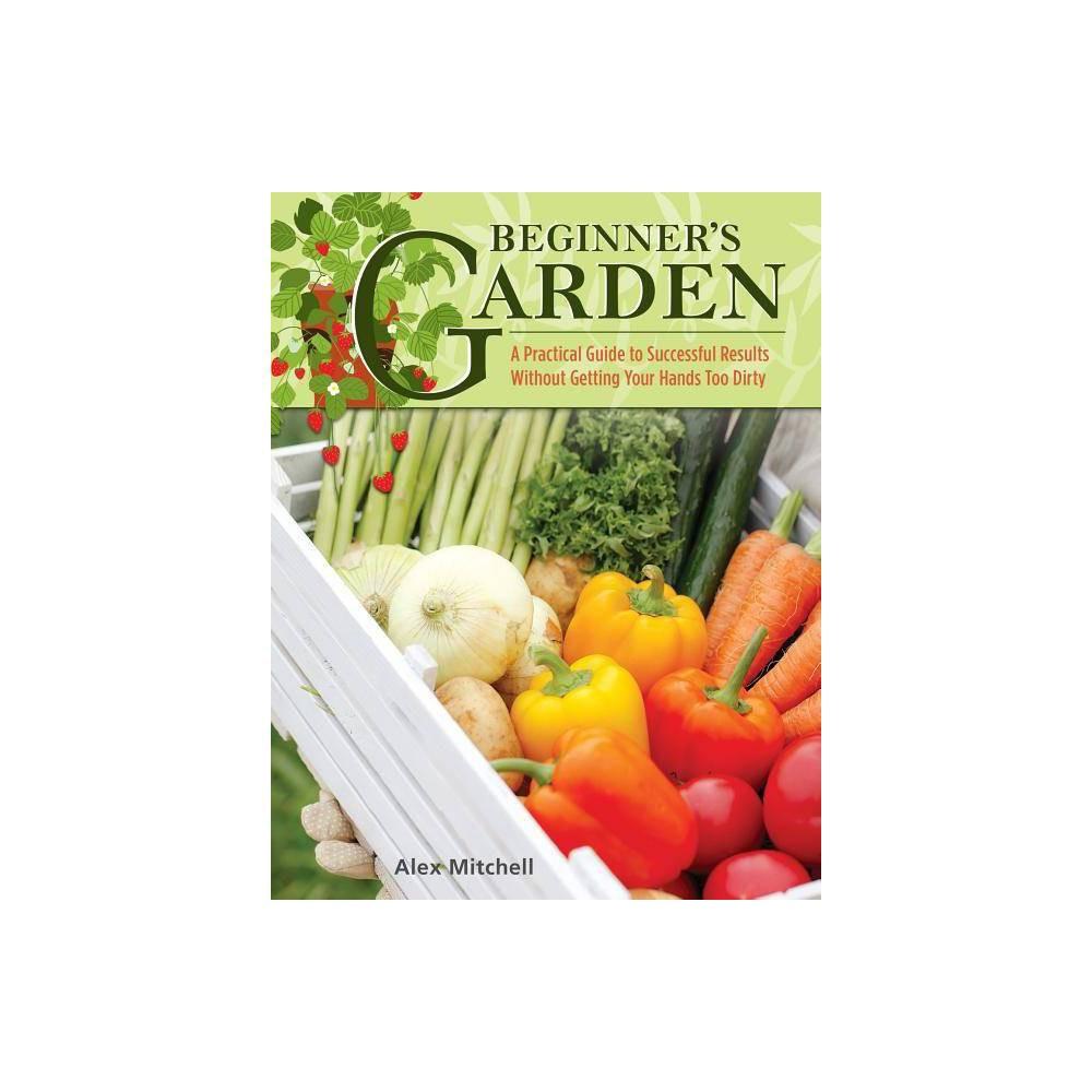 Beginner S Garden By Alex Mitchell Paperback