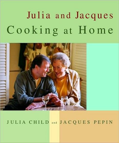 Julia and Jacques Cooking at Home (Hardcover) (Julia Child & Jacques Pepin & David Nussbaum) - image 1 of 1