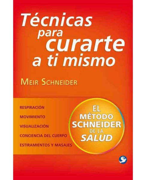 Técnicas para curarte a ti mismo/ Techniques to heal yourself : El método Schneider de la - image 1 of 1