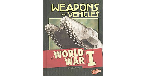 Weapons and Vehicles of World War I (Library) (Elizabeth Summers) - image 1 of 1