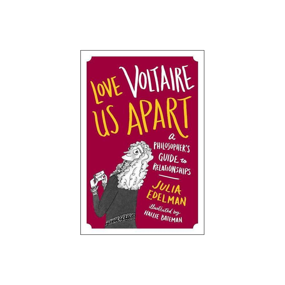 Love Voltaire Us Apart - by Julia Edelman (Paperback) 'I 'Kant' recommend it highly enough!' Beth Newell, Reductress 'Love Voltaire Us Apart is eerily reflective of my own existential romantic limbos I often find myself ruminating. It is comforting to read a book which captures the modern love dilemma with minimalist insight and humor!' Reggie Watts 'I absolutely loved this book. But in a totally Platonic way. I guess what I'm trying to say is that if I were trapped in a cave and the shadows on the wall were of this book, I probably wouldn't want to leave the cave.' Existential Comic 'I'm not an expert on philosophers, but I am an expert on messing up relationships -- luckily, Julia Edelman's Love Voltaire Us Apart hilariously covers both.' Pat Cassels, Full Frontal with Samantha Bee 'Julia's book is further proof that even the greatest minds throughout history probably had no idea what they were doing.' Lane Moore, Tinder Live 'Expand your mind, increase your sex appeal, and laugh yourself silly with Julia's great new book.' Bill Oakley, The Simpsons 'Love Voltaire us Apart is so non-stop hilarious it enrages me..... Even the footnotes are highly entertaining. To sum it all up, I believe it was the great philosopher Descartes who said: I think therefore am I right ladies?' Andy Kindler 'Good news! If you're serious about philosophy, Julia's book might help soften your concept of love. And if you're the romantic type you'll certainly end up learning a thing or two about the philosophical. The better news? Both lessons will make you giggle. A lot.' Lesley Arfin, Love 'This book combines all my favourite things: crushes, French literary theorists, and the illustrations of Hallie Bateman. Reading it is like having your smartest friend take you out for too much wine during a break up, plus there is a portion that re-imagines The Wedding Singer with Sartre in the role of Adam Sandler. A real delight.' Monica Heisey, Broadly 'Can the love of wisdom make us wise about love