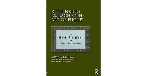 Rethinking J.S. Bach's the Art of Fugue (Hardcover) (Anatoly P. Milka) - image 1 of 1