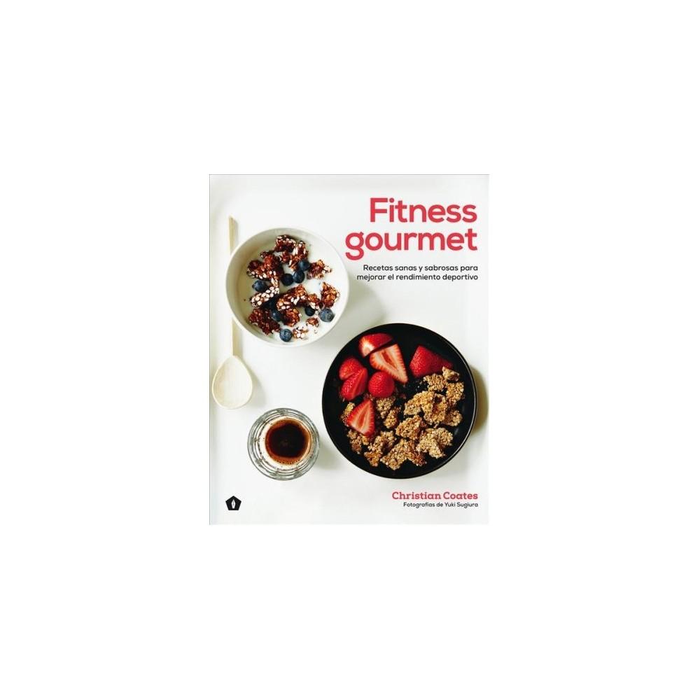 Fitness Gourmet : Recetas sanas y sabrosas para mejorar el rendimiento deportivo / Delicious Recipes for