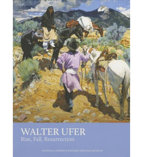 Walter Ufer : Rise, Fall, Resurrection (Paperback) (Dean A. Porter) - image 1 of 1
