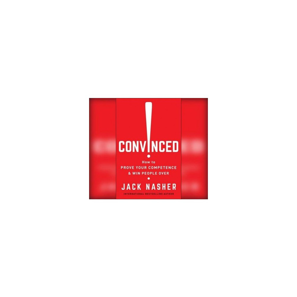 Convinced! : How to Prove Your Competence & Win People over - Unabridged by Jack Nasher (CD/Spoken Word)