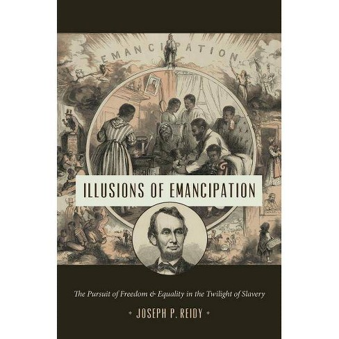 Illusions of Emancipation - (Littlefield History of the Civil War Era) by  Joseph P Reidy (Hardcover) - image 1 of 1