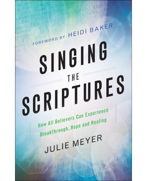 Singing the Scriptures : How All Believers Can Experience Breakthrough, Hope and Healing -  (Paperback) - image 1 of 1