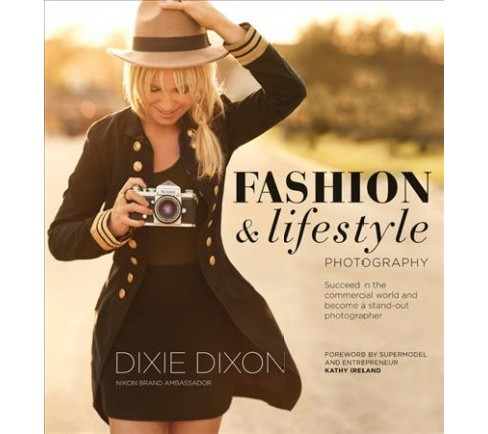 Fashion & Lifestyle Photography : Succeed in the Commercial World and Become a Stand-Out Photographer - image 1 of 1