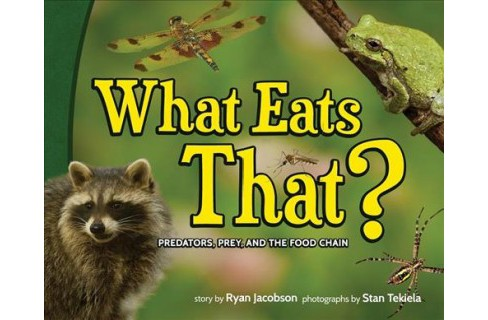 What Eats That? : Predators, Prey, and the Food Chain -  by Ryan Jacobson (Hardcover) - image 1 of 1