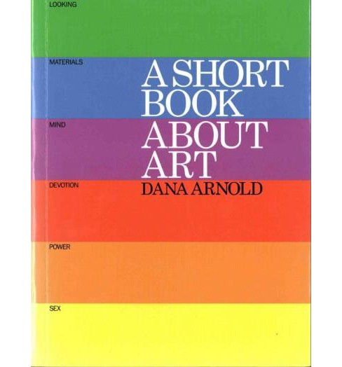 Short Book About Art (Paperback) (Dana Arnold) - image 1 of 1