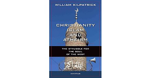 Christianity, Islam and Atheism (Reprint) (Paperback) - image 1 of 1