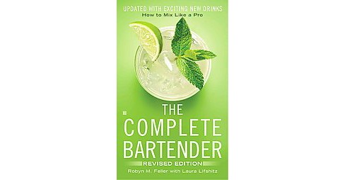 Complete Bartender : How to Mix Like a Pro (Revised) (Paperback) (Robyn M. Feller & Laura Lifshitz) - image 1 of 1