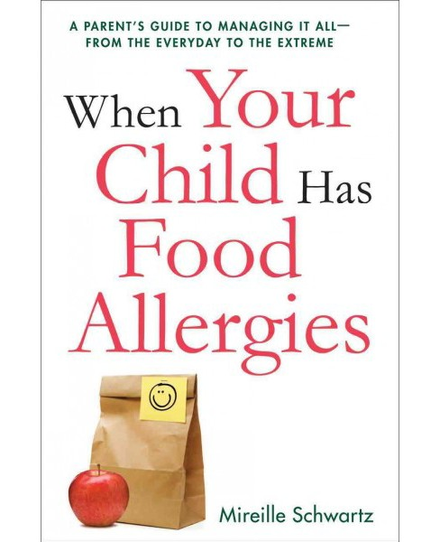 When Your Child Has Food Allergies : A Parent's Guide to Managing It All-From the Everyday to the - image 1 of 1
