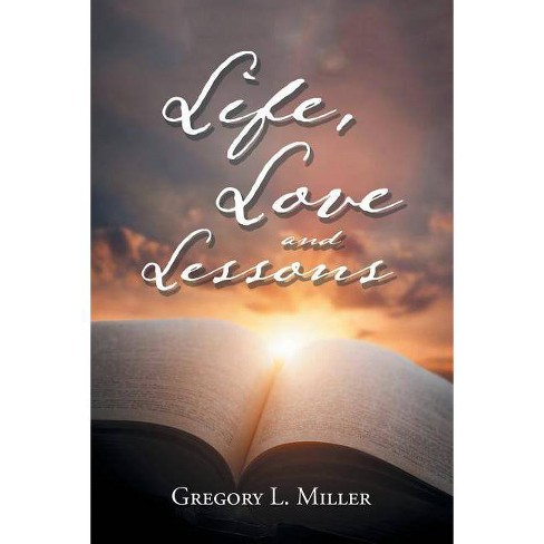 Life, Love and Lessons - by  Gregory L Miller (Paperback) - image 1 of 1
