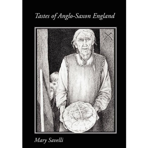 Tastes of Anglo-Saxon England - by  Mary Savelli (Paperback) - image 1 of 1